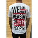 We Dont need a Reason T-Shirt, white